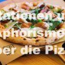 Sätze, Zitationen und Aphorismen über die Pizza